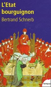 Bertrand Schnerb - L'Etat bourguignon 1363-1477.