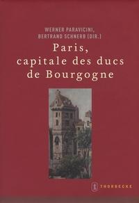 Bertrand Schnerb - Paris, capitale des ducs de Bourgogne.