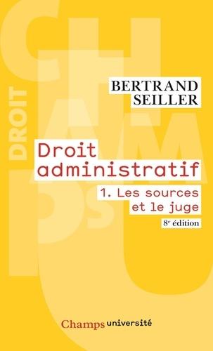 Droit administratif. Tome 1, Les sources et le juge 8e édition