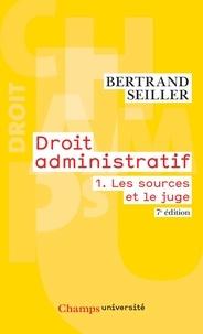 Bertrand Seiller - Droit administratif - Tome 1, Les sources et le juge.
