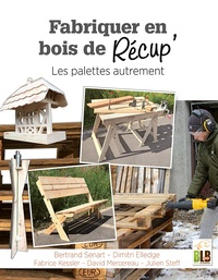 Bertrand Senart et Dimitri Elledge - Fabriquer en bois de récup' - Les palettes autrement.