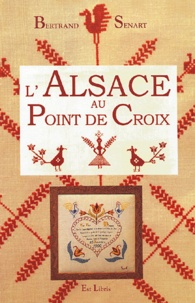 Bertrand Senart - L'Alsace au point de croix.
