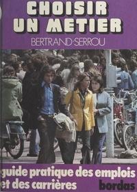 Bertrand Serrou - Choisir un métier - Guide de l'emploi des jeunes et de la formation permanente.