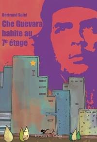 Bertrand Solet - Che Guevara habite au 7e étage.