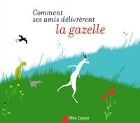 Bertrand Solet et Betty Bone - Comment ses amis délivrèrent la gazelle.