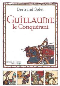 Bertrand Solet - Guillaume le Conquérant.