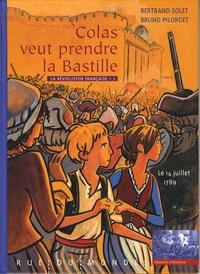 Bertrand Solet et Bruno Pilorget - La Révolution française Tome 1 : Colas veut prendre la Bastille.