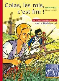 Bertrand Solet et Bruno Pilorget - La Révolution française Tome 2 : Colas, les rois, c'est fini !.
