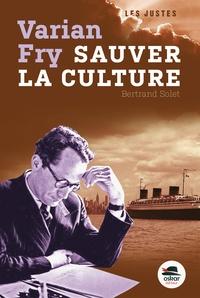 Bertrand Solet - Varian Fry - Sauver la culture.