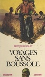 Bertrand Solet et André Massepain - Voyages sans boussole.