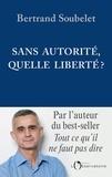 Bertrand Soubelet - Sans autorité, quelle liberté ?.
