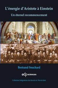 Bertrand Souchard - L'énergie d'Aristote à Einstein - Un éternel recommencement.