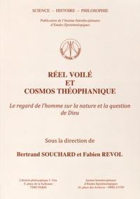 Bertrand Souchard et Fabien Revol - Réel voilé et cosmos théophanique - Le regard de l'homme sur la nature et la question de Dieu.