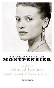 Bertrand Tavernier et  Madame de Lafayette - La Princesse de Montpensier suivi de Histoire de la Princesse de Montpensier.