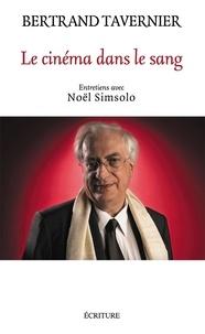 Bertrand Tavernier - Le cinéma dans le sang - Entretiens avec Noël Simsolo.