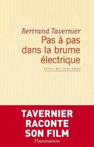 Bertrand Tavernier - Pas à pas dans la brume électrique.
