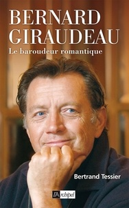 Bertrand Tessier - Bernard Giraudeau - Le baroudeur romantique.