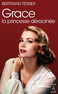 Bertrand Tessier - Grace, la princesse déracinée.