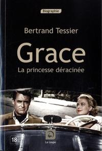 Bertrand Tessier - Grace - La princesse déracinée.