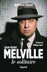 Bertrand Tessier - Jean-Pierre Melville - Le solitaire.