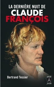 Bertrand Tessier - La dernière nuit de Claude François.
