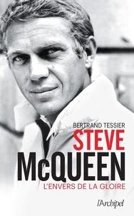 Bertrand Tessier - Steve McQueen - L'envers de la gloire.
