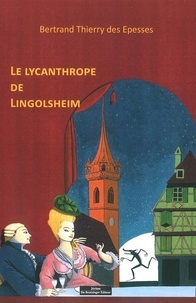 Bertrand Thierry des Epesses - Le lycanthrope de Lingolsheim.