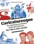 Bertrand Tillier - Caricaturesque - La caricature en France, toute une histoire... De 1789 à nos jours.