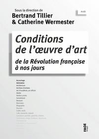 Bertrand Tillier et Catherine Wermester - Conditions de l'oeuvre d'art de la Révolution française à nos jours.