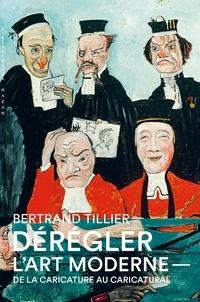 Bertrand Tillier - Dérégler l'art moderne - De la caricature au caricatural.