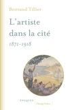 Bertrand Tillier - L'artiste dans la cité (1871-1918).
