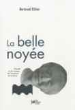 Bertrand Tillier - La belle noyée - Enquête sur le masque de l'Inconnue de la Seine.