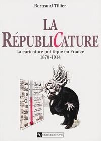 Bertrand Tillier - La républicature - La caricature politique en France, 1870-1914.