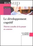 Bertrand Troadec et Clara Martinot - Le développement cognitif - Théories actuelles de la pensée en contextes.
