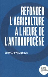 Bertrand Valiorgue - Refonder l'agriculture à l'heure de l'Anthropocène.