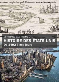 Bertrand Van Ruymbeke - Histoire des Etats Unis - De 1492 à nos jours.