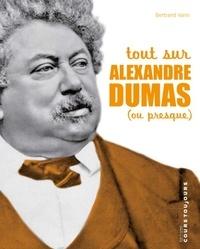 Bertrand Varin - Tout sur Alexandre Dumas (ou presque).