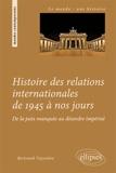 Bertrand Vayssière - Histoire des relations internationales de 1945 à nos jours - De la paix manquée au désordre impérial.