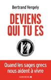 Bertrand Vergely - Deviens qui tu es - Quand les sages grecs nous aident à vivre.