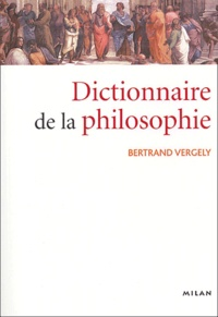 Dictionnaire de la philosophie - Bertrand Vergely |