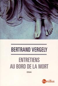 Entretiens au bord de la mort - Bertrand Vergely |