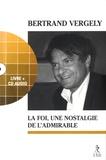 Bertrand Vergely - La foi, une nostalgie de l'admirable. 1 CD audio
