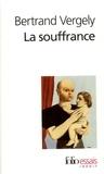 Bertrand Vergely - La souffrance - Recherche du sens perdu.
