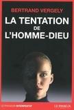 Bertrand Vergely - La tentation de l'homme-Dieu.
