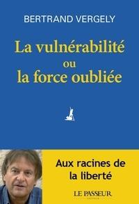 Bertrand Vergely - La vulnérabilité ou la force oubliée.