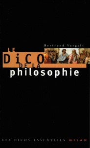 Bertrand Vergely - Le dico de philosophie.