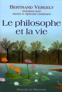 Le philosophe et la vie- Entretiens avec Rachel et Alphonse Goettmann - Bertrand Vergely pdf epub