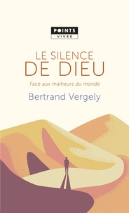 Bertrand Vergely - Le silence de Dieu - Face aux malheurs du monde.