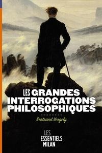 Bertrand Vergely - Les grandes interrogations philosophiques.