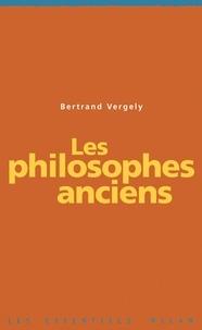 Bertrand Vergely - Les philosophes anciens.